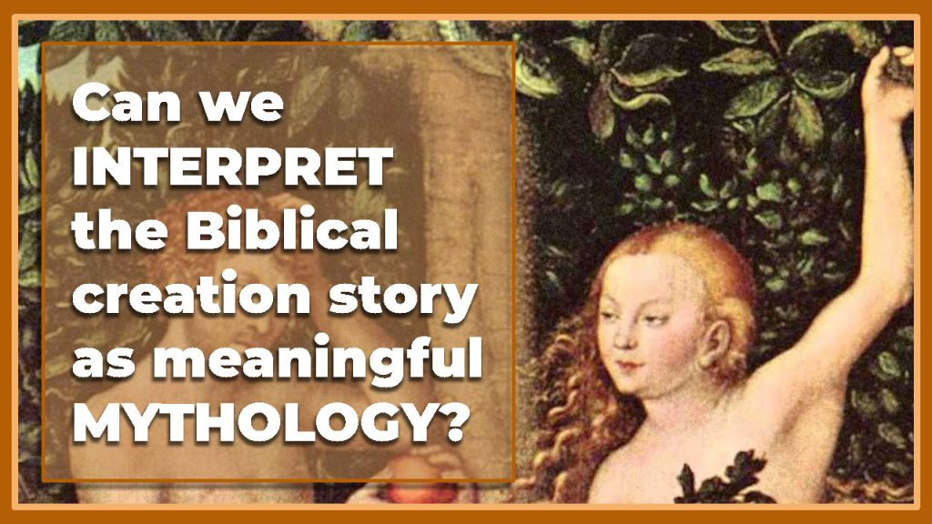Can we interpret the Biblical creation story as meaningful mythology?